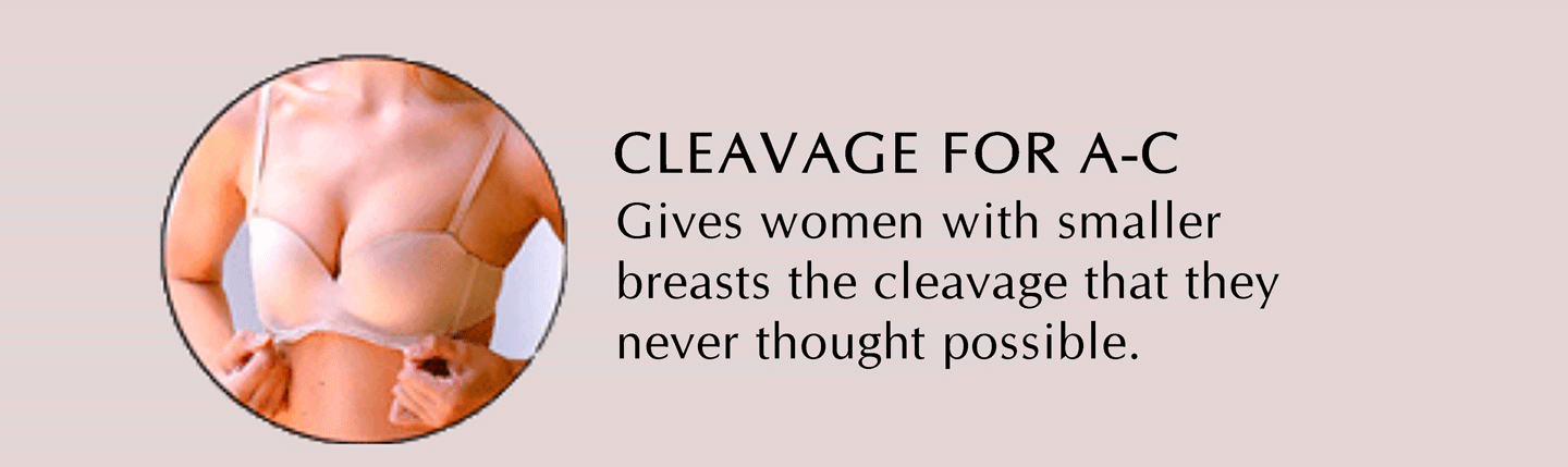 CLEAVAGE FOR A-C | Gives women with smaller breasts the cleavage that they never thought possible.